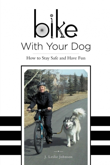 """Bike With Your Dog: How to Stay Safe and Have FunLeslie Johnson's """"Bike With Your Dog: How to Stay Safe and Have Fun"""""""